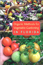 Organic Methods for Vegetable Gardening in Florida by Ginny Stibolt and Melissa Contreras